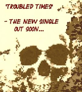 Troubled Times - the new single out soon